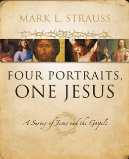 4 Portraits, 1 Jesus: An Introduction to Jesus and the Gospels, by Strauss 9780310226970