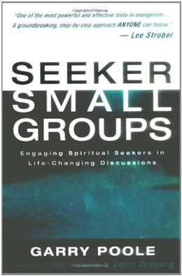 Seeker Small Groups: Engaging Spiritual Seekers in Life-Changing Discussions 1 9780310242338