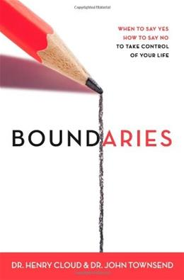 Boundaries: When to Say Yes, How to Say No To Take Control of Your Life, by Cloud 9780310247456