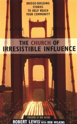 The Church of Irresistible Influence: Bridge-Building Stories to Help Reach Your Community Edition Un 9780310250159