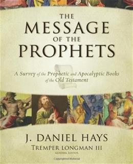 Message of the Prophets: A Survey of the Prophetic and Apocalyptic Books of the Old Testament, by Hays 9780310271529