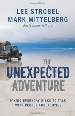 The Unexpected Adventure: Taking Everyday Risks to Talk with People about Jesus 9780310283928