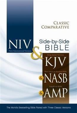 Classic Comparative Side by Side Bible: NIV; KJV; NASB; Amplified: The Worlds Bestselling Bible Paired with 3 Classic Versions, by Zondervan Bibles 9780310436768