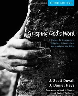 Grasping Gods Word: A Hands On Approach to Reading, Interpreting, and Applying the Bible, by Duvall, 3rd Edition 9780310492573