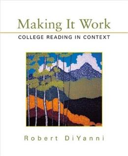Making It Work: College Reading in Context, by DiYanni 9780312136888