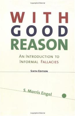 With Good Reason: An Introduction to Informal Fallacies, by Engel, 6th Edition 9780312157586