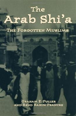 Arab Shia: The Forgotten Muslims, by Fuller 9780312239565