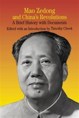 Mao Zedong and Chinas Revolutions: A Brief History With Documents, by Check 9780312256265