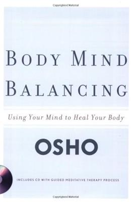 Body Mind Balancing: Using Your Mind to Heal Your Body PAP/COM 9780312334444