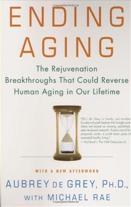 Ending Aging: The Rejuvenation Breakthroughs That Could Reverse Human Aging in Our Lifetime, by De Grey 9780312367077