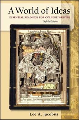 World of Ideas: Essential Readings for College Writers, by Jacobus, 8th Edition 9780312385330