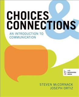 Choices and Connections: An Introduction to Communication, by McCornck 9780312387839