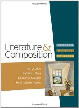 Literature and Composition: Reading Writing Thinking, by Jago 9780312388065