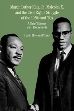 Martin Luther King Jr., Malcolm X, and the Civil Rights Struggle of the 1950s and 1960s: A Brief History with Documents, by Howard-Pitney 9780312395056