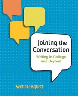 Joining the Conversation: Writing in College and Beyond, by Palmquist 9780312412159