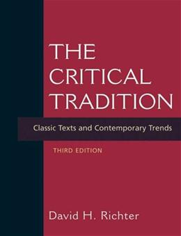 Critical Tradition: Classic Texts and Contemporary Trends, by Richter, 3rd Edition 9780312415204