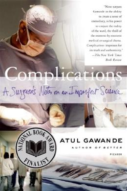 Complications: A Surgeons Notes on an Imperfect Science, by Gawande 9780312421700