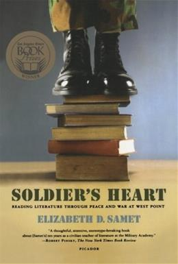 Soldiers Heart: Reading Literature Through Peace and War at West Point 9780312427825