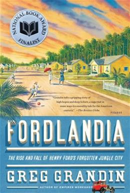 Fordlandia: The Rise and Fall of Henry Fords Forgotten Jungle City, by Grandin 9780312429621