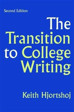 Transition to College Writing, by Hjortshoj, 2nd Edition 9780312440824