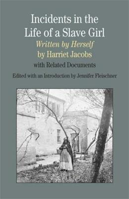 Incidents in the Life of A Slave Girl, Written by Herself: With Related Documents, by Jacobs 9780312442668