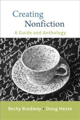 Creating Nonfiction: A Guide and Anthology, by Bradway 9780312447069