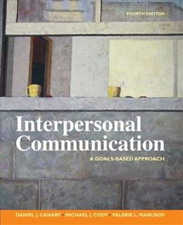 Interpersonal Communication: A Goals Based Approach, by Canary, 4th Edition 9780312451110