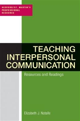 Teaching Interpersonal Communication: Resource and Readings, by Natalle 9780312455422