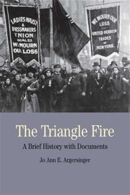 Triangle Fire: A Brief History with Documents, by Argeringer 9780312464523