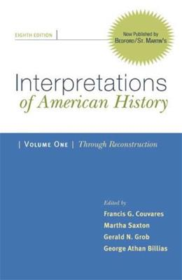 Interpretations of American History, by Couvares, 8th Edition, Volume 1: Through Reconstruction 9780312480493