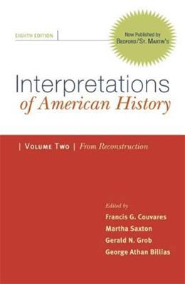 Interpretations of American History, by Couvares, 8th Edition, Volume 2: From Reconstruction 9780312480509