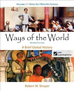 Ways of the World: A Brief Global History, by Strayer, 2nd Edition, Volume 2: Since the 15th Century 9780312487058