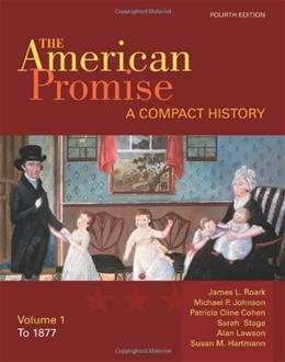 American Promise: A Compact History, by Roark, 4th Edition, Volume 1: To 1877 9780312534073