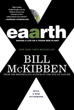 Eaarth: Making a Life on a Tough New Planet, by McKibben 9780312541194