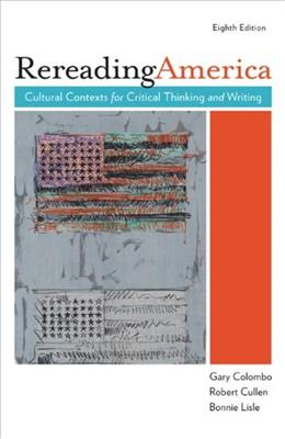 Rereading America: Cultural Contexts for Critical Thinking and Writing, by Colombo, 8th Edition 9780312548544