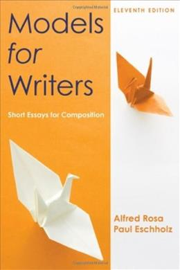 Models for Writers: Short Essays for Composition, by Rosa, 11th Edition 9780312552015