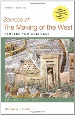 Sources of the Making of the West: Peoples and Cultures, by Lualdi, 4th Edition, Volume 1: To 1750 9780312576110