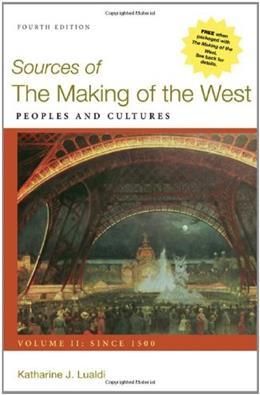 Sources of the Making of the West: Peoples and Cultures, by Lualdi, 4th Edition, Volume 2: Since 1500 9780312576127