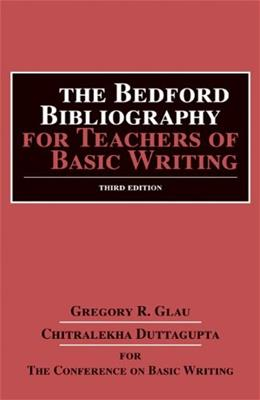 Bedford Bibliography for Teachers of Basic Writing, by Glau, 3rd Edition 9780312581541