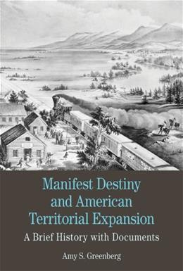 Manifest Destiny and American Territorial Expansion: A Brief History with Documents, by Greenberg 9780312600488