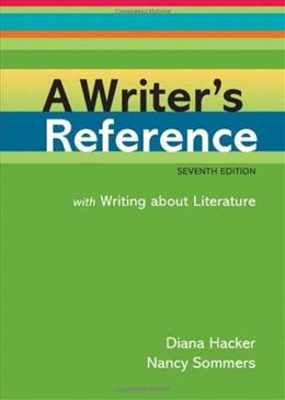 Writers Reference with Writing about Literature, by Hacker, 7th Edition 9780312601485