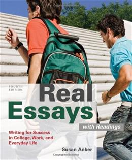 Real Essays with Readings: Writing for Success in College, Work, and Everyday Life, by Anker, 4th Edition 9780312648084