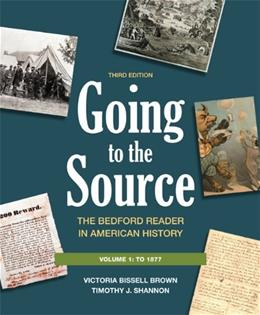Going to the Source: The Bedford Reader in American History, by Brown, 3rd Edition, Volume 1: To 1877 9780312652784