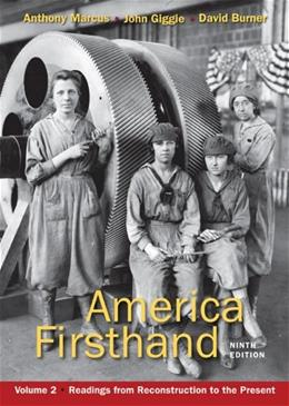 America Firsthand, by Marcus, 9th Edition, Volume 2: Readings from Reconstruction to the Present 9780312656416