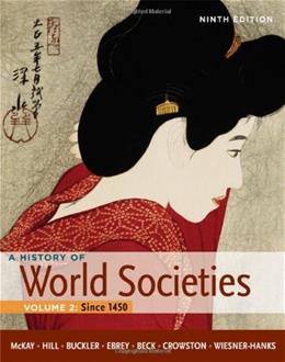 History of World Societies, by McKay, 9th Edition, Volume 2: Since 1450 9780312666934
