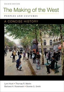 Making of the West: Peoples and Cultures: A Concise History, by Hunt, 4th Edition, Combined Volume 9780312672720