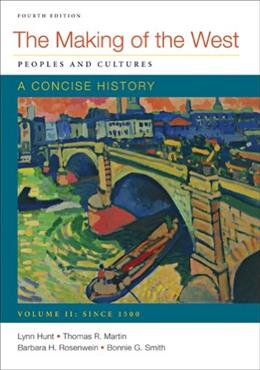 Making of the West: Peoples and Cultures, A Concise History, by Hunt, 4th Edition, Volume 2: Since 1500 9780312672744