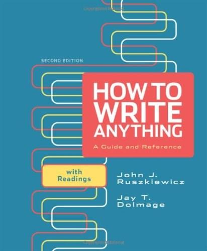 How to Write Anything: A Guide and Reference with Readings 2 9780312674892