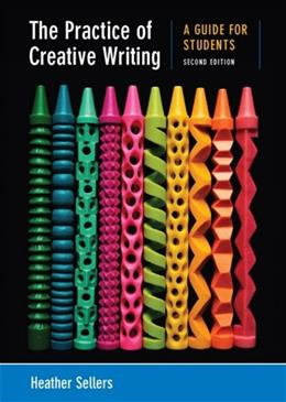 The Practice of Creative Writing: A Guide for Students 2 9780312676025