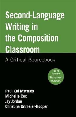 2nd Language Writing in the Composition Classroom: A Critical Sourcebook, by Matsuda 9780312676421